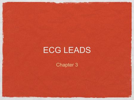 ECG LEADS Chapter 3. introduction The heart produces electrical currents The body acts as a conductor of electricity.