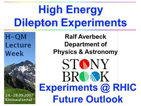 Ralf Averbeck Department of Physics & Astronomy High Energy Dilepton Experiments RHIC Future Outlook.