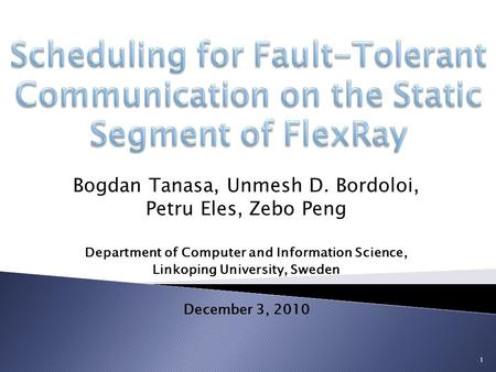 Bogdan Tanasa, Unmesh D. Bordoloi, Petru Eles, Zebo Peng Department of Computer and Information Science, Linkoping University, Sweden December 3, 2010.