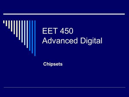 EET 450 Advanced Digital Chipsets. Terminology  In Northbridge/Southbridge chipset architecture designs, the Northbridge is the chip or chips that connect.