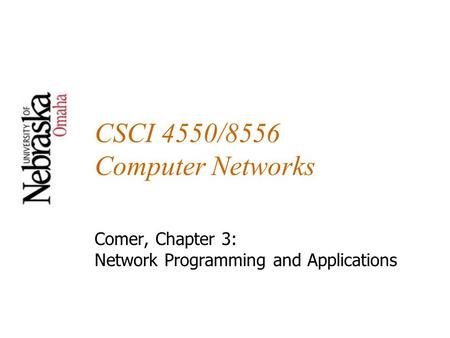 CSCI 4550/8556 Computer Networks Comer, Chapter 3: Network Programming and Applications.