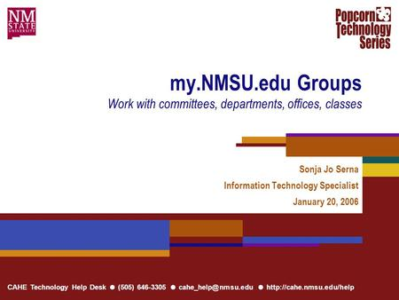 CAHE Technology Help Desk ● (505) 646-3305 ● ●  my.NMSU.edu Groups Work with committees, departments, offices,