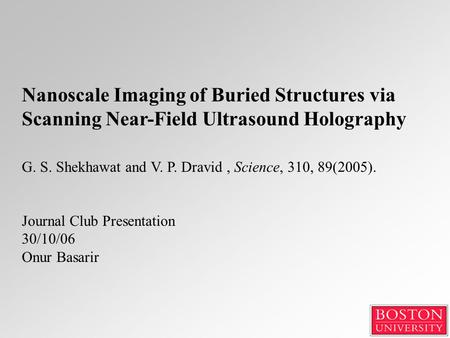 Nanoscale Imaging of Buried Structures via Scanning Near-Field Ultrasound Holography G. S. Shekhawat and V. P. Dravid, Science, 310, 89(2005). Journal.