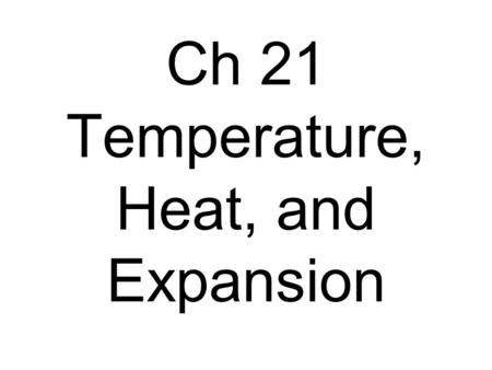 Ch 21 Temperature, Heat, and Expansion. Temperature A measure of the average kinetic energy of the particles in a substance.