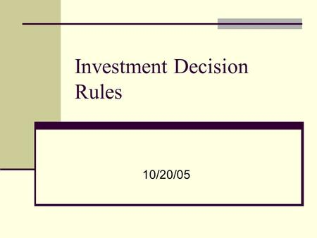 Investment Decision Rules 10/20/05. Investment decision revisited Acceptable projects are those that yield a return greater than the minimum acceptable.