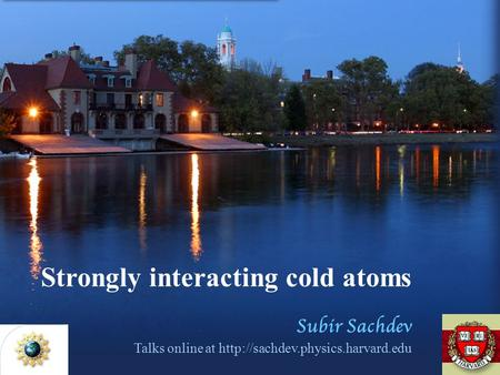 Strongly interacting cold atoms Subir Sachdev Talks online at