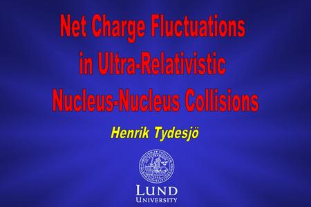 Henrik Tydesjö March 17 2003 O UTLINE - The Quark Gluon Plasma - The Relativistic Heavy Ion Collider (RHIC) - The PHENIX Experiment - Event-by-Event Net-Charge.
