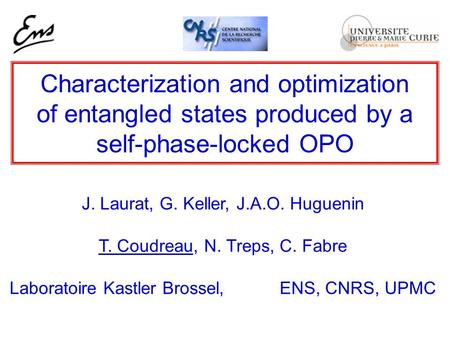 Characterization and optimization of entangled states produced by a self-phase-locked OPO J. Laurat, G. Keller, J.A.O. Huguenin T. Coudreau, N. Treps,
