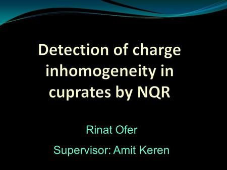 Rinat Ofer Supervisor: Amit Keren. Outline Motivation. Magnetic resonance for spin 3/2 nuclei. The YBCO compound. Three experimental methods and their.