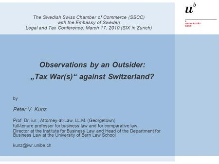 The Swedish Swiss Chamber of Commerce (SSCC) with the Embassy of Sweden Legal and Tax Conference: March 17, 2010 (SIX in Zurich) Observations by an Outsider: