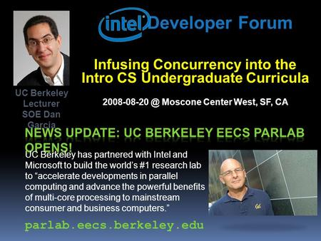 Developer Forum Infusing Concurrency into the Intro CS Undergraduate Curricula Moscone Center West, SF, CA UC Berkeley has partnered with.