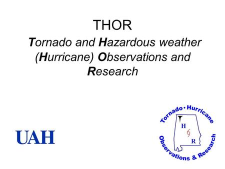 THOR Tornado and Hazardous weather (Hurricane) Observations and Research.