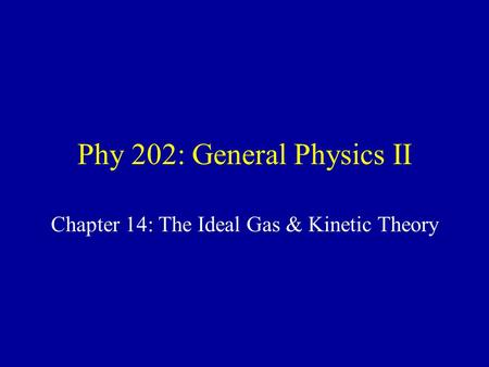 Phy 202: General Physics II Chapter 14: The Ideal Gas & Kinetic Theory.