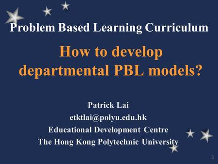 1 How to develop departmental PBL models? Patrick Lai Educational Development Centre The Hong Kong Polytechnic University Problem.