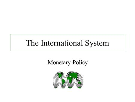 The International System Monetary Policy. Exchange Rates An exchange rate is the price of one currency in terms of another. Exchange rates are important.