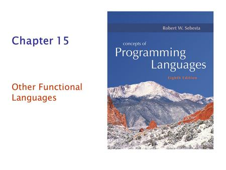 Chapter 15 Other Functional Languages. Copyright © 2007 Addison-Wesley. All rights reserved. Functional Languages Scheme and LISP have a simple syntax.