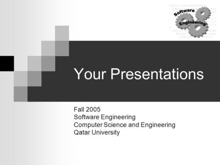Your Presentations Fall 2005 Software Engineering Computer Science and Engineering Qatar University.