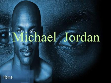 Michael Jordan. Introduction Full Name: Michael Jeffrey Jordan Born: February 17 th,1963 in Brooklyn, NY Height: 1.98M; Weight: 98.1kg.
