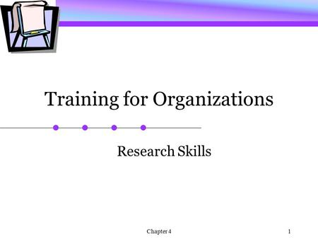 Chapter 41 Training for Organizations Research Skills.