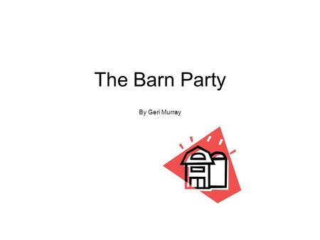 "The Barn Party By Geri Murray. It was a dark day on the farm. ""There is a big storm blowing in from the north,"" said Dad. ""I need help to get the chicks,"