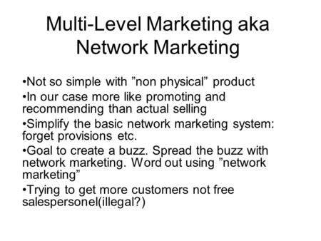 "Multi-Level Marketing aka Network Marketing Not so simple with ""non physical"" product In our case more like promoting and recommending than actual selling."