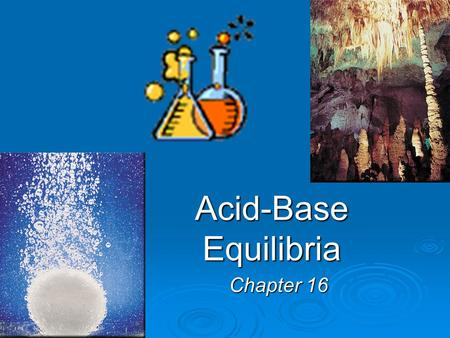 Acid-Base Equilibria Chapter 16.