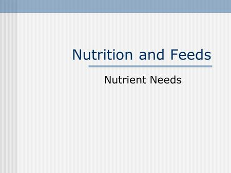 Nutrition and Feeds Nutrient Needs. Nutrition Definition: The science of dealing with the utilization of food by the body and all body processes which.