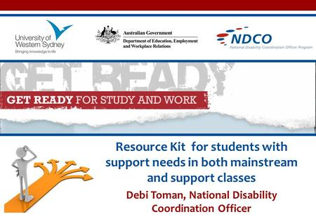 Resource Kit for students with support needs in both mainstream and support classes Debi Toman, National Disability Coordination Officer.