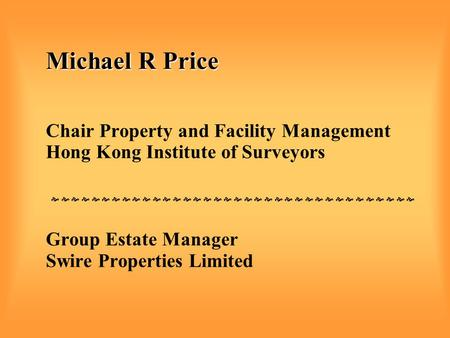 Michael R Price Michael R Price Chair Property and Facility Management Hong Kong Institute of Surveyors                        