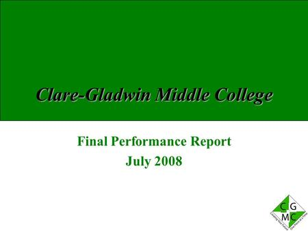 Clare-Gladwin Middle College Final Performance Report July 2008.