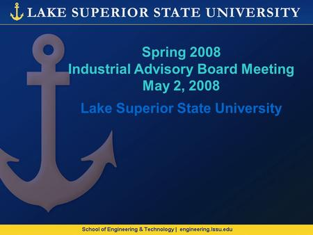 Spring 2008 Industrial Advisory Board Meeting May 2, 2008 Lake Superior State University.