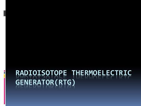 INTRODUCTION.  Radioisotope Thermoelectric Generator is an electrical generator.  Fuel-Radioactive material.  Uses the fact that radioactive materials.
