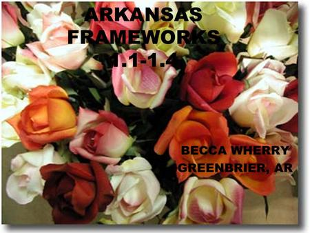 ARKANSAS FRAMEWORKS 1.1-1.4 BECCA WHERRY GREENBRIER, AR.