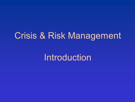 Crisis & Risk Management Introduction. Crisis happens more than we imagine. They are not always easy to see unless they affect our own lives.