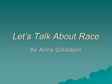 Let's Talk About Race By Anna Goldstein. RACE Race is a diversity issue that is commonly a difficult subject to address in the classroom. People are often.