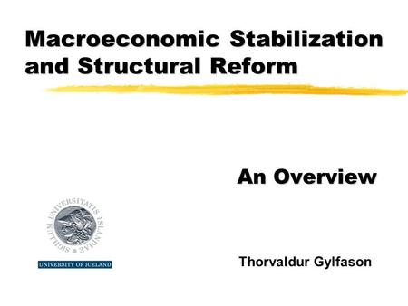 Macroeconomic Stabilization and Structural Reform An Overview Thorvaldur Gylfason.