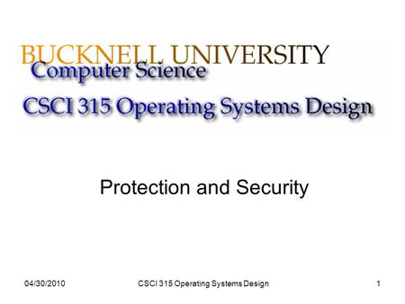 04/30/2010CSCI 315 Operating Systems Design1 Protection and Security.