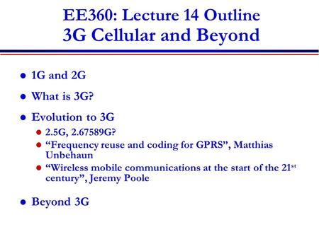 "EE360: Lecture 14 Outline 3G Cellular and Beyond 1G and 2G What is 3G? Evolution to 3G 2.5G, 2.67589G? ""Frequency reuse and coding for GPRS"", Matthias."