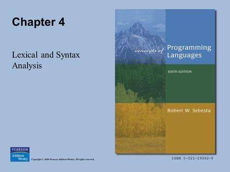 ISBN 0-321-19362-8 Chapter 4 Lexical and Syntax Analysis.