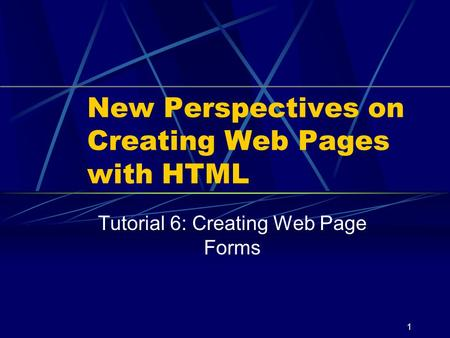 XP 1 New Perspectives on Creating Web Pages with HTML Tutorial 6: Creating Web Page Forms.