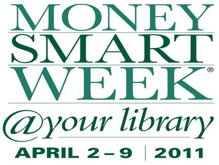 Money Smart Week began as a coordinated effort of the Money Smart Advisory Council, a diverse group of more than 40 Chicago-area organizations working.