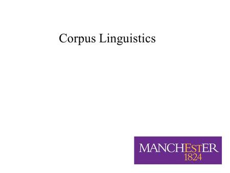 1/26 Corpus Linguistics. 2/26 Varieties of English Relevance of corpus linguistics to this course –Previously studies of stylistics were largely informal.
