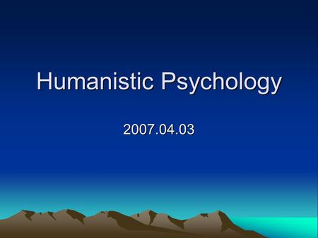 Humanistic Psychology 2007.04.03. THEORY IN HUMANISTIC PSYCHOLOGY INDIVIDUAL AND GROUP WORK COUNSELLING THE PERSON-CENTRED APPROACH GESTALT THERAPY TRANSACTIONAL.