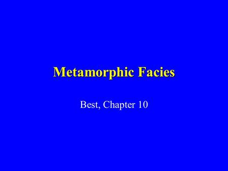 Metamorphic Facies Best, Chapter 10.