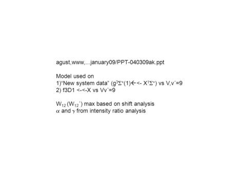 "Agust,www,...january09/PPT-040309ak.ppt Model used on 1)""New system data"" (g 3  + (1)  <- X 1  + ) vs V,v´=9 2) f3D1 <-<-X vs Vv´=9 W 12 (W 12 ´) max."
