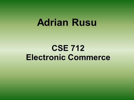 Adrian Rusu CSE 712 Electronic Commerce Electronic Cash 1. Introduction - which are the goals for electronic cash ? 2. Research Issues and Techniques.