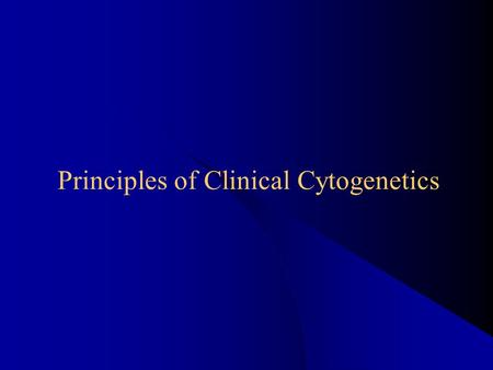 Principles <strong>of</strong> Clinical Cytogenetics