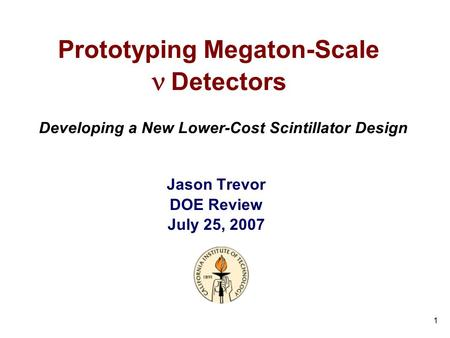 1 Prototyping Megaton-Scale  Detectors Jason Trevor DOE Review July 25, 2007 Developing a New Lower-Cost Scintillator Design.