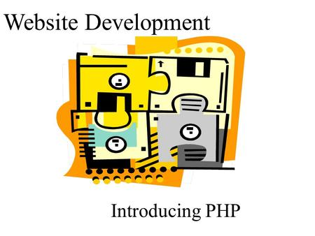 Website Development Introducing PHP The PHP scripting language Syntax derives from C, Java and Perl Open Source Links to MySql database.
