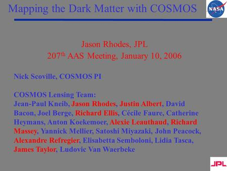Jason Rhodes, JPL 207 th AAS Meeting, January 10, 2006 Nick Scoville, COSMOS PI COSMOS Lensing Team: Jean-Paul Kneib, Jason Rhodes, Justin Albert, David.